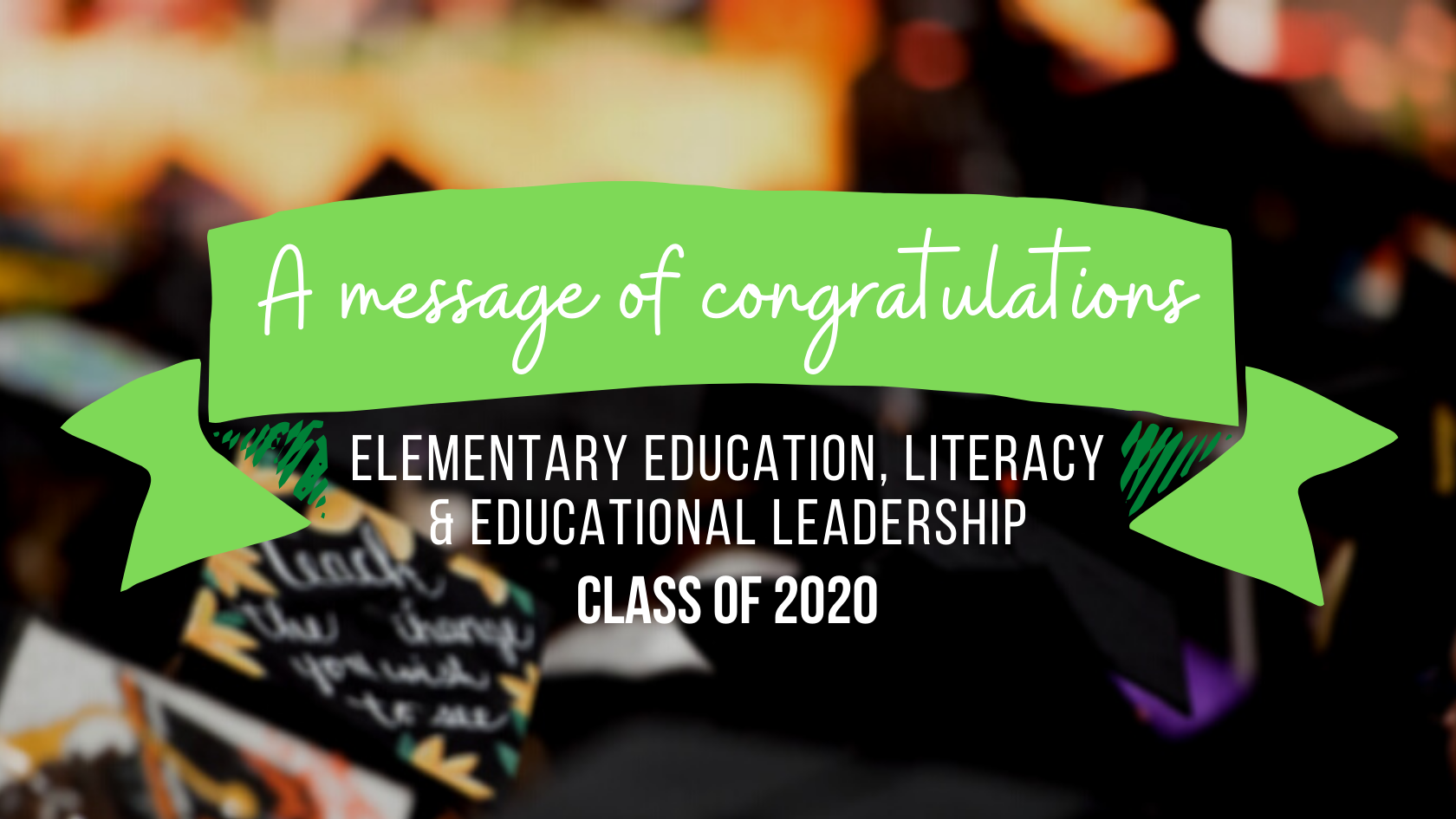 a message of congratulations from elementary education, literacy and educational leadership class of 2020