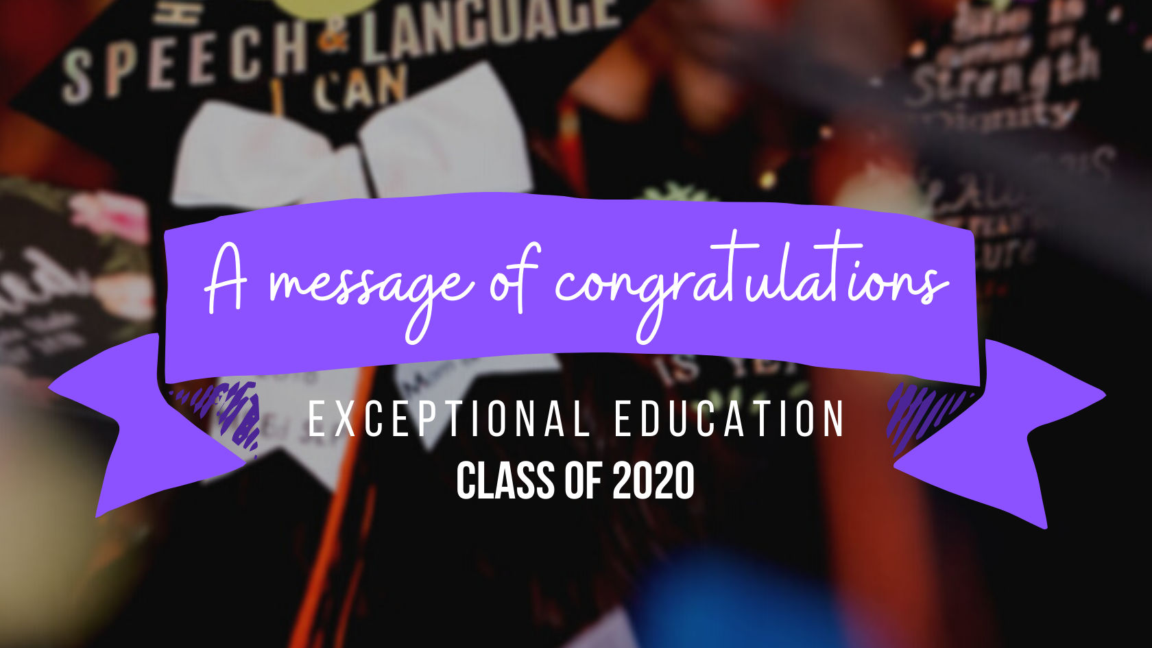 a message of congratulations from exceptional education class of 2020
